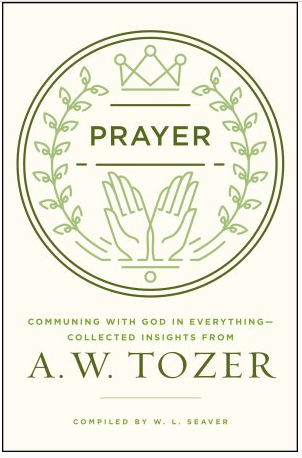 A.W. Tozer:  Thoughts on Prayer