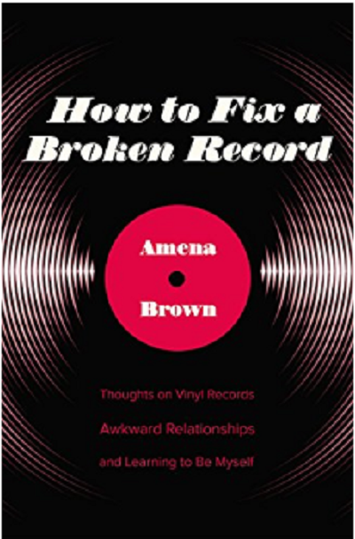 Correcting the Soundtrack in Your Head, How to Fix a Broken Record, Amena Brown, Relationships, Be Yourself