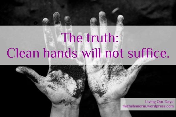 The truth: Clean hands will not suffice
