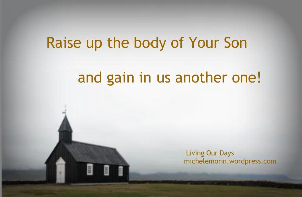 Raise up the Body of Your Son and gain in us another one!