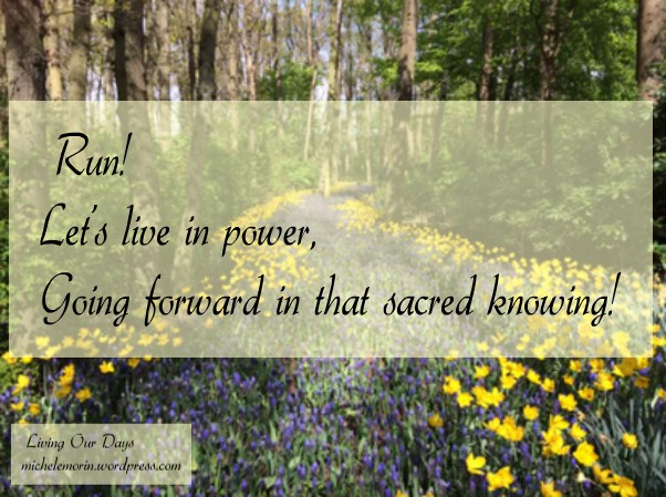 Run! Let's live in power going forward in that sacred knowing.