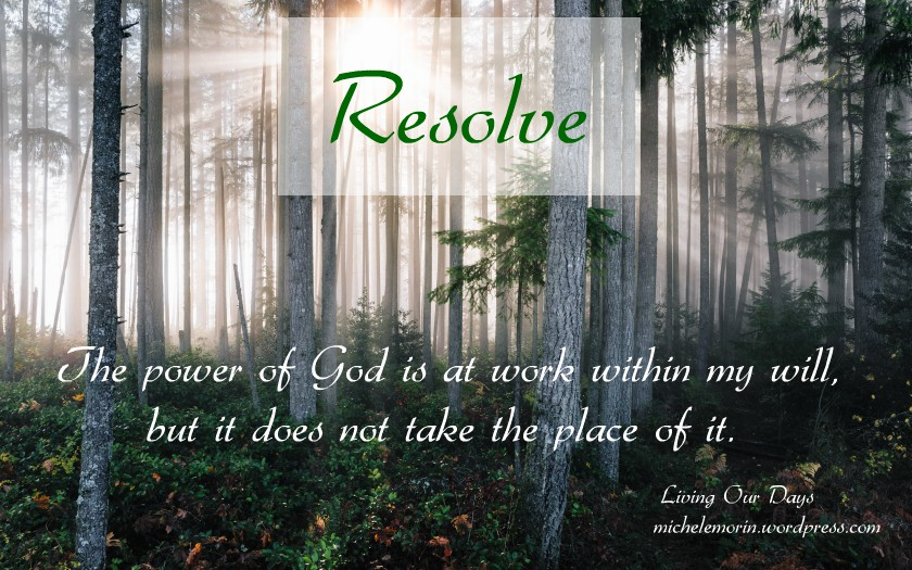 Resolve: The power of God is at work within my will, but it does not take the place of it.