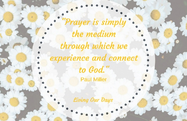 Prayer is about relationship with God. A Praying Life by Paul Miller