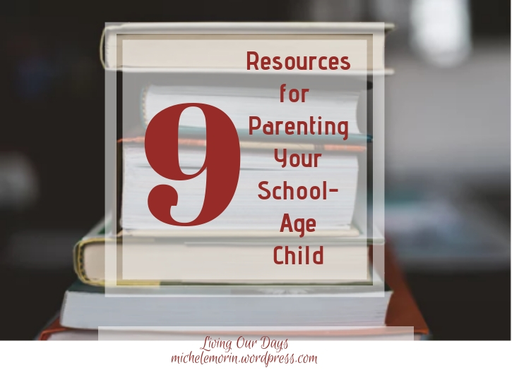 9 Resources for Parenting Your School Age Child