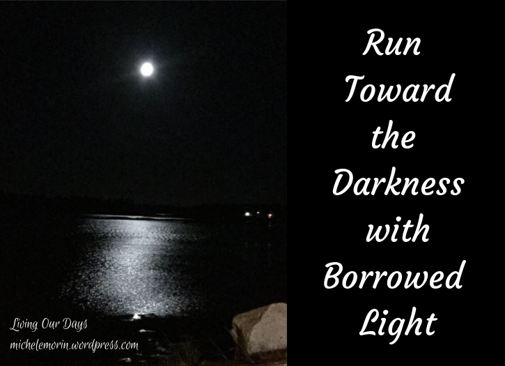 Run Toward the Darkness with Borrowed Light