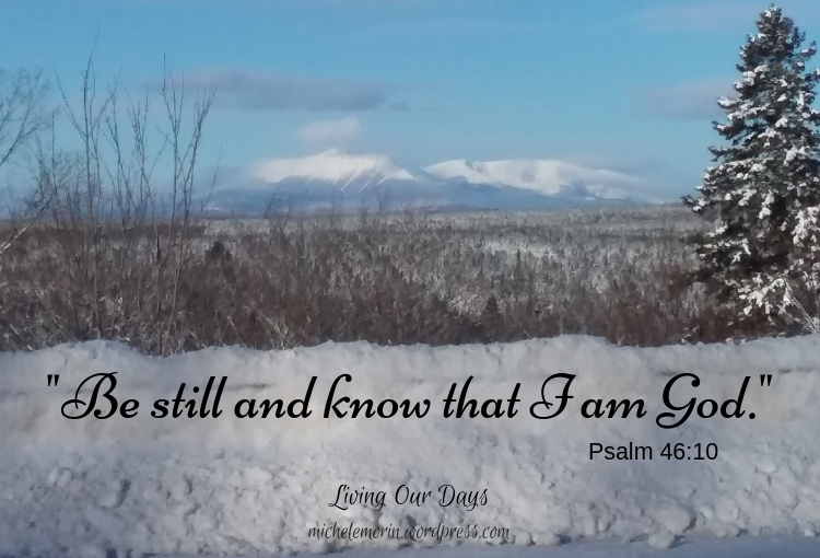 Be still and know that I am God. (Psalm 46:10)