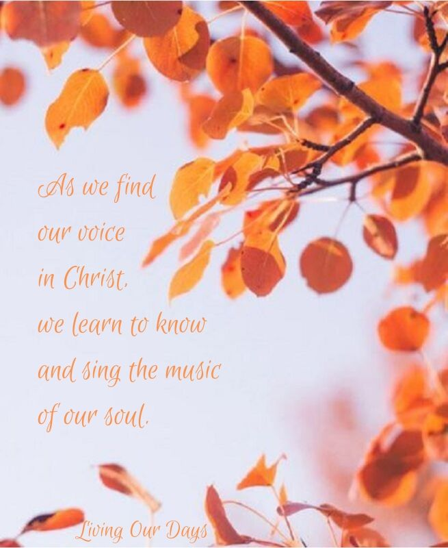 As we find our voice in Christ, we learn to know and sing the music of our soul.