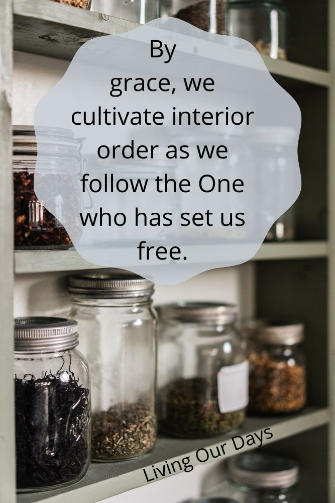 By grace, we cultivate interior order as we follow the One who has set us free.