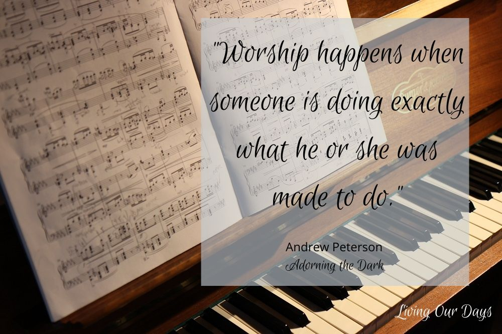 """Worship happens when someone is doing exactly what he or she was made to do."""