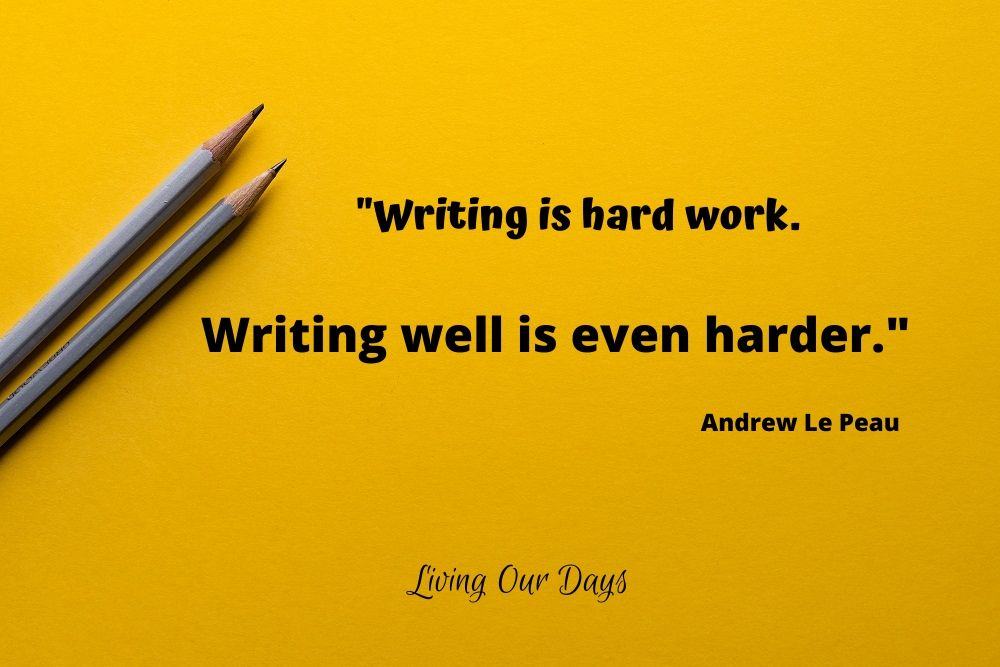 """Writing is hard work. Writing well is even harder."" ~Andrew Le Peau"