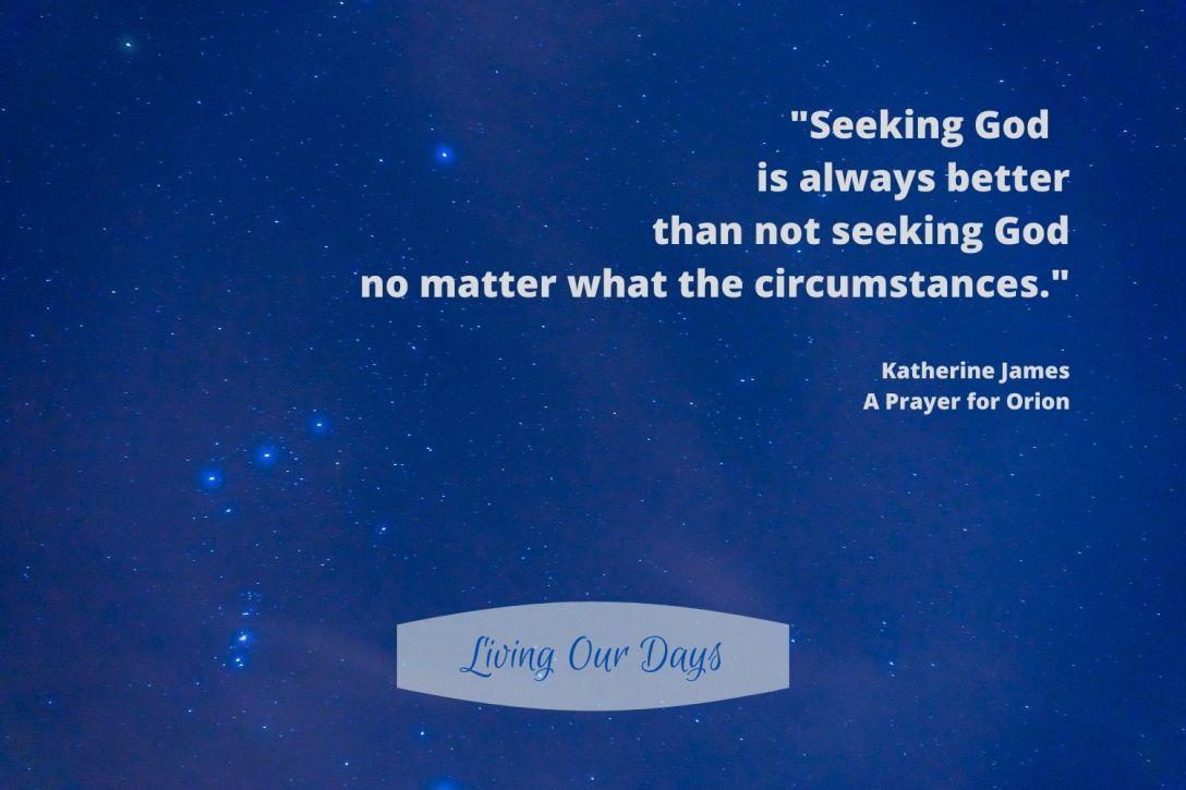 """""""Seeking God is always better than not seeking God no matter what the circumstances."""""""
