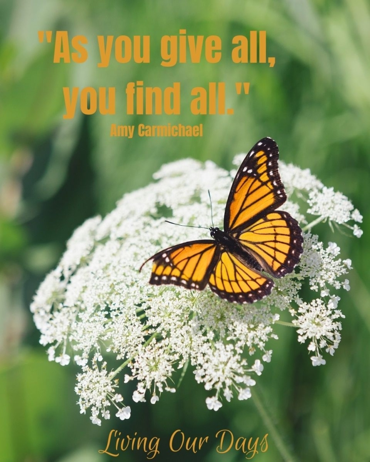 """As you give all, you find all."" Amy Carmichael"