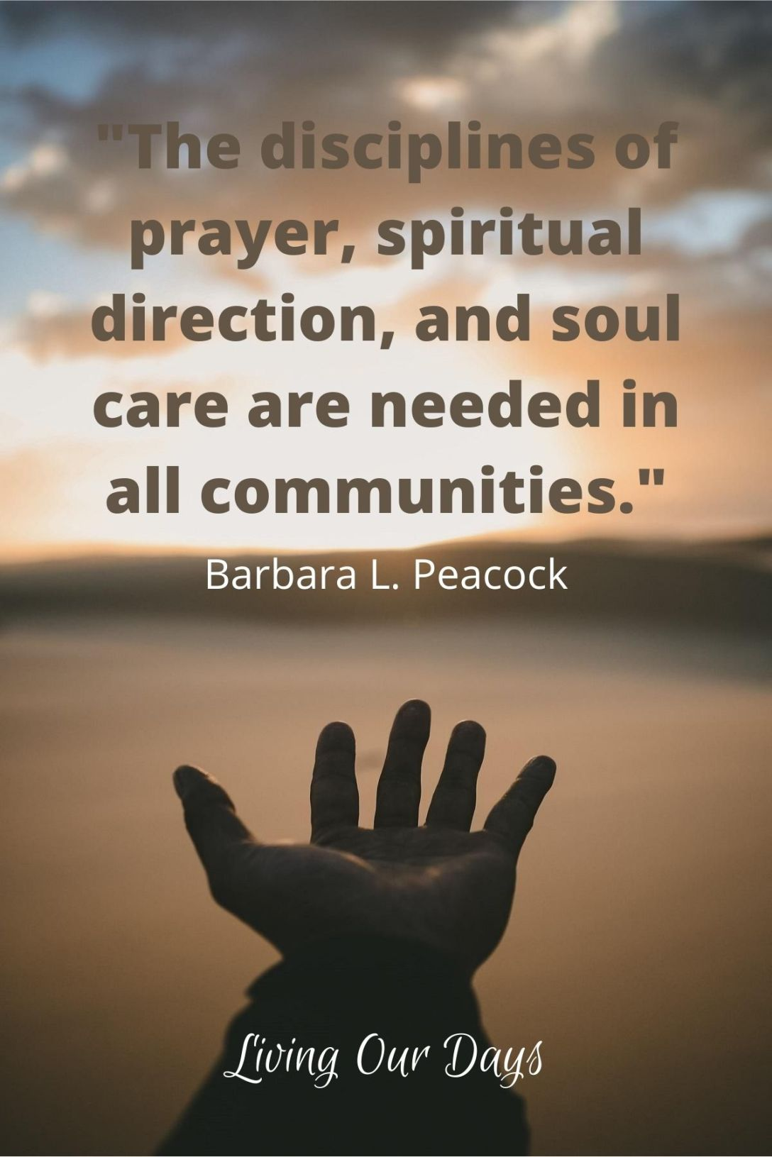 """The disciplines of prayer, spiritual direction, and soul care are needed in all communities."" Barbara L. Peacock"