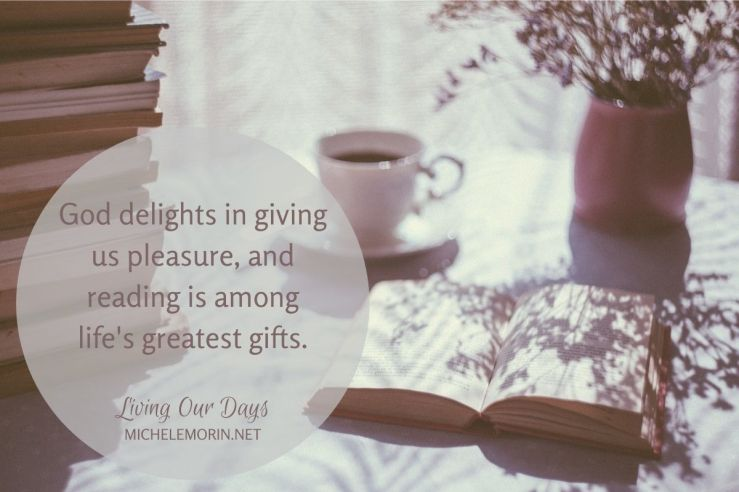 God delights in giving us pleasure, and reading is among life's greatest gifts.