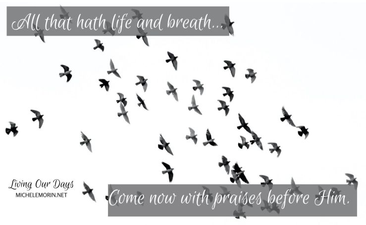 All that hath life and breath come now with praises before Him.