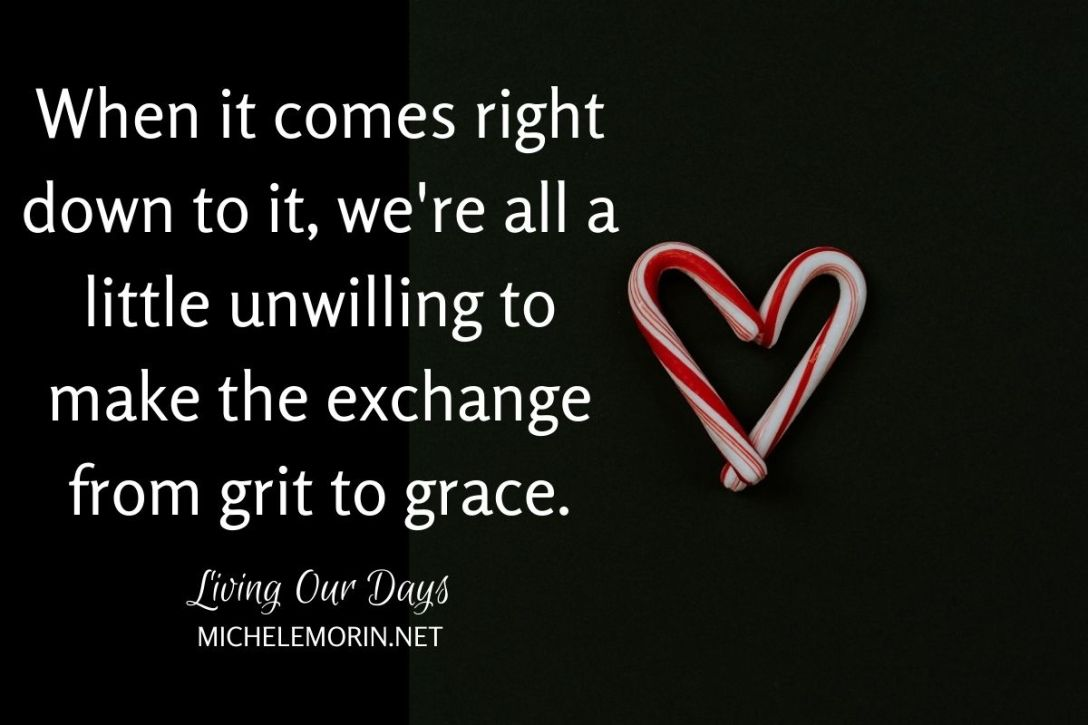 When it comes right down to it, we're all a little unwilling to make the exchange from grit to grace.