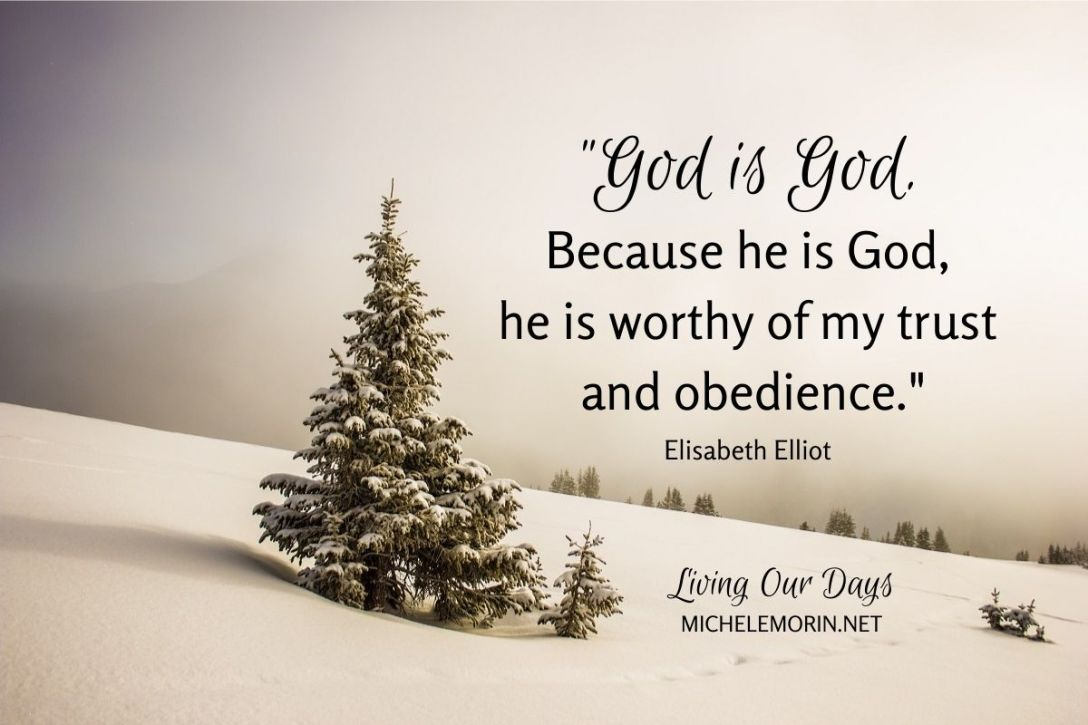 """God is God. Because he is God, he is worthy of my obedience."" Elisabeth Elliot"