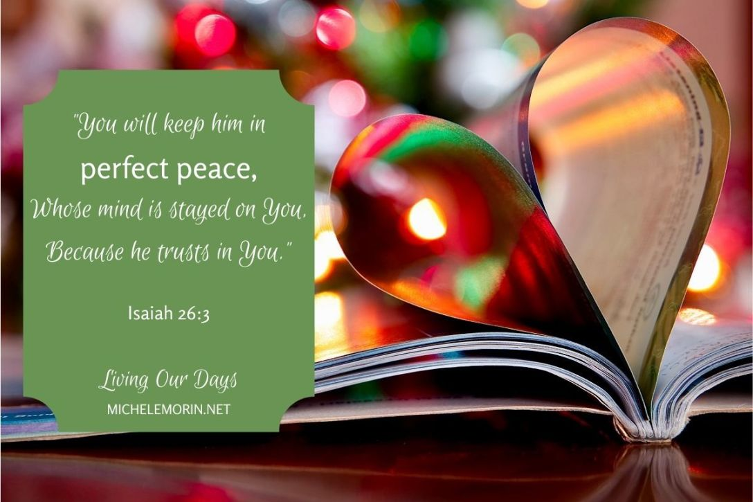 """You will keep him in perfect peace, Whose mind is stayed on You, Because he trusts in You."""