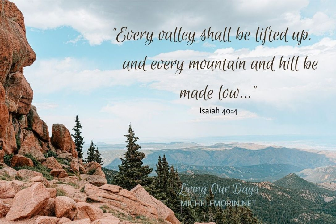 """Every valley shall be lifted up, and every mountain and hill be made low..."""
