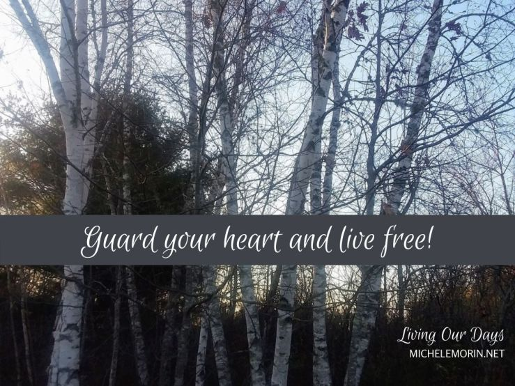 Guard your heart and live free!