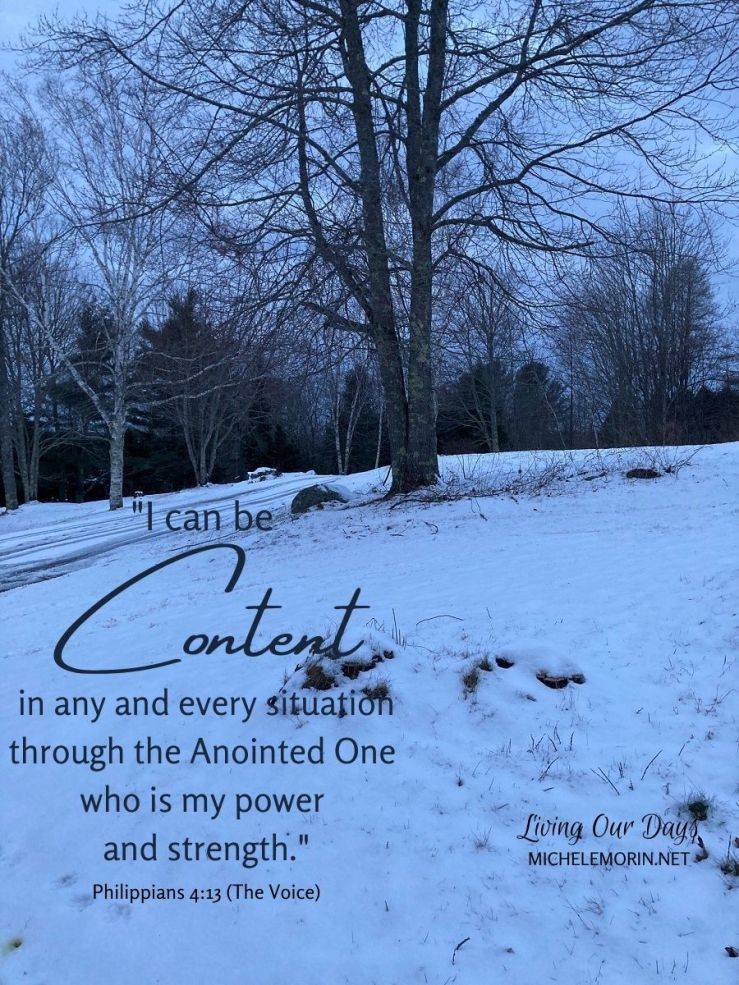 """""""I can be content in any and every situation through the Anointed One who is my power and strength"""" (Philippians 4:13)."""
