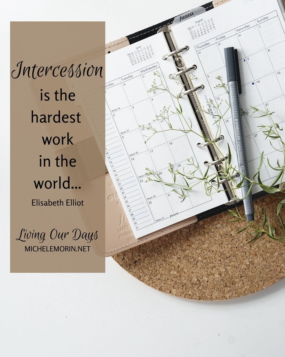 """Intercession is the hardest work in the world..."" Elisabeth Elliot"