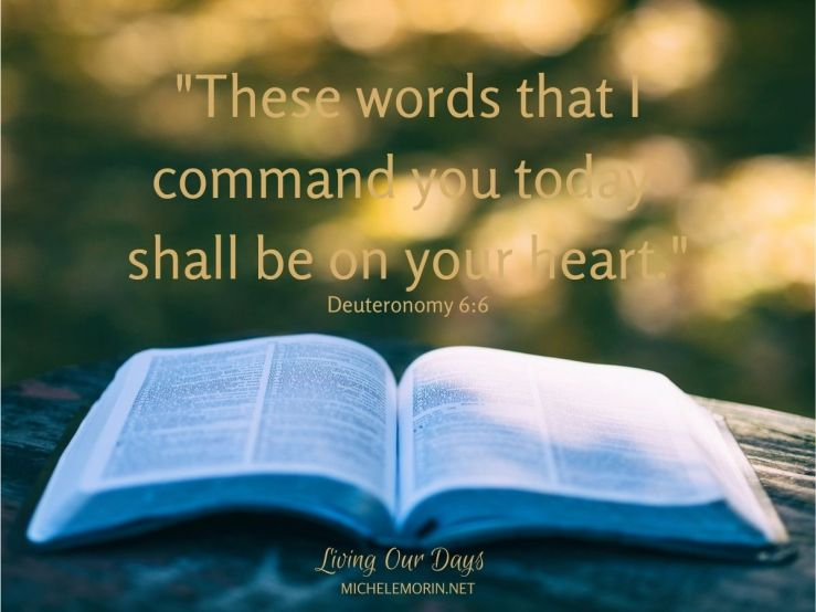 """These words that I command you today shall be on your heart."""