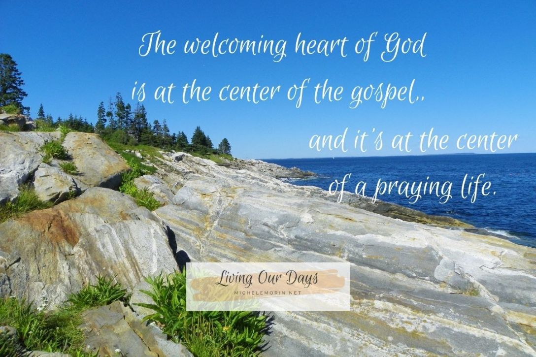 The welcoming heart of God is at the center of a praying life.