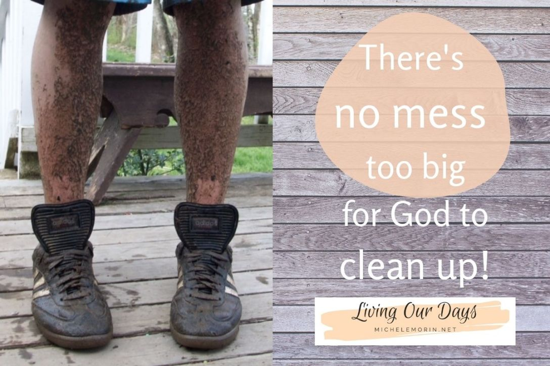 There's no mess too big for God to clean up!