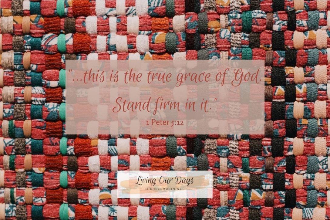 True Grace. Stand firm in it.